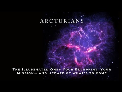 ARCTURIANS ~ The Illuminated Ones – Your Blueprint – Your Mission … and Update of what's to come