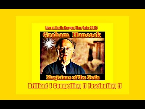 Graham Hancock 2015 : Magicians of the Gods ! Brilliant !!!~