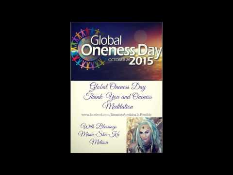 Global Oneness Day 2015 ~ Thank-you and Oneness Meditation.