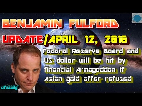 Benjamin Fulford: April 12, 2016 Federal Reserve Board And US Dollar Will Be Hit By Financial...