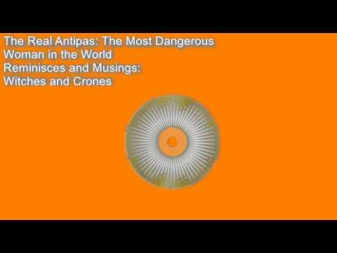 The Real Antipas Show: The Most Dangerous Woman in the World - Witches and Crones
