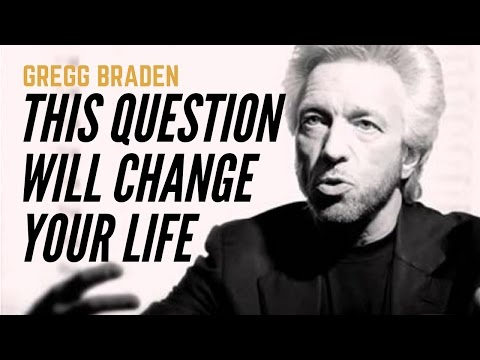 Gregg Braden: This Question Will Change Your Life (Greg Braden 2017)