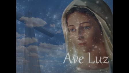 Ave Luz! Salve Maria!