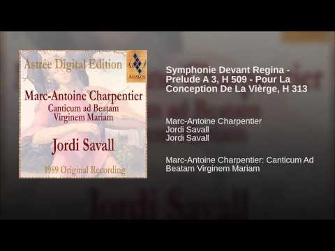 Symphonie Devant Regina - Prelude A 3, H 509 - Pour La Conception De La Vièrge, H 313