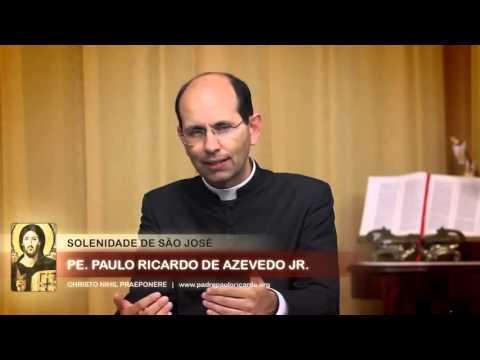 São José - Patrono Universal da Igreja Católica - modelo de Pai- Padre Paulo Ricardo