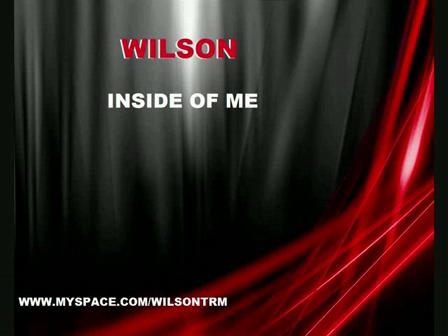 WILSON - INSIDE OF ME ! !