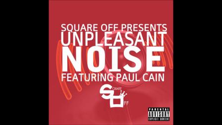 Square Off ft Paul Cain - Unpleasant Noise