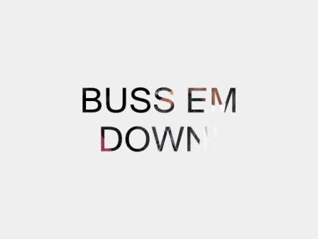 BUSS EM DOWN