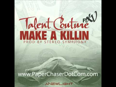 Talent Couture Ft. XV - Make A Killin' [2012/New/CDQ/Dirty/NODJ][Prod by Stereo Symphony]