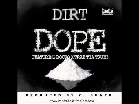 Dirt Ft. Trae Tha Truth & Rocko - Dope [2013 New CDQ Dirty NO DJ] Prod. By C. Sharp