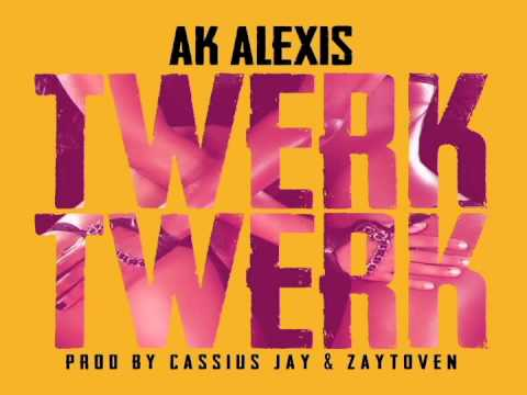 "[Official Release] AK Alexis ""Twerk Twerk"" Produced By Zaytaven & Cassius Jay"