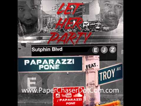 Paparazzi Pone Ft. Troy Ave - Let Her Party (Official Audio)