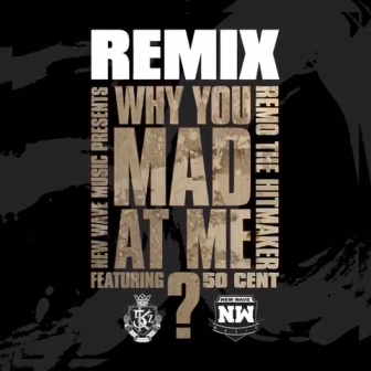 Remo The Hitmaker Ft. 50 Cent Why You Mad At Me (Promo)