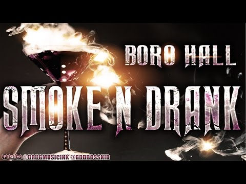 BORO HALL - SMOKE & DRANK