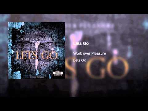 Work over Pleasure - Lets Go