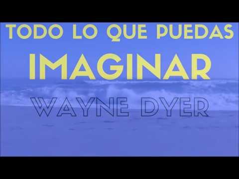 Wayne Dyer  TODO LO QUE PUEDAS IMAGINAR 4