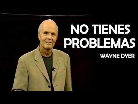 WAYNE DYER - No tienes ningún problema