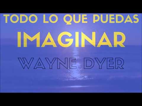 Wayne Dyer TODO LO QUE PUEDAS IMAGINAR 2