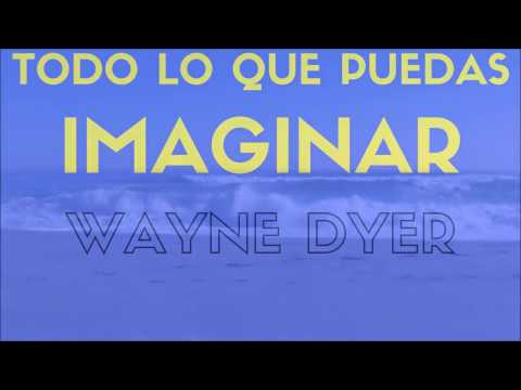 Wayne Dyer  TODO LO QUE PUEDAS IMAGINAR 5