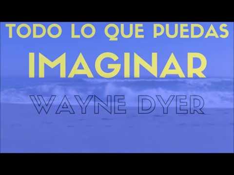 Wayne Dyer  TODO LO QUE PUEDAS IMAGINAR 8