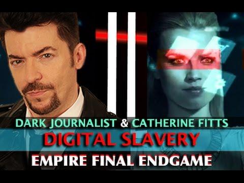 CATHERINE AUSTIN FITTS - EMPIRE ENDGAME: DIGITAL SLAVE POPULATION! DARK JOURNALIST