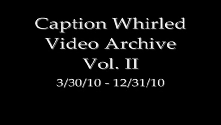 Caption Whirled Video Archive - Vol. II