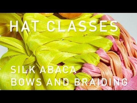 Hat Classes - Silk Abaca Bows And Braiding