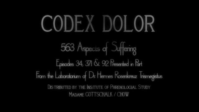 Codex Dolor, 563 Aspects of Suffering, Episodes 34, 371 & 92 Presented in Part