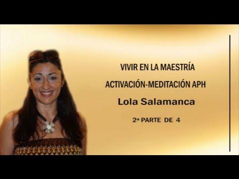 VIVIR EN LA MAESTRÍA   ACTIVACIÓN MEDITACIÓN APH  2ª Parte   Lola Salamanca