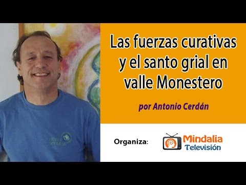 Las fuerzas curativas y el santo grial en valle Monestero por Antonio Cerdán