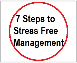 7 Steps to stress free management