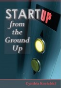 """Author Cynthia Kocialski """"Startup From The Ground Up""""- Labor Day Virtual Book Tour September - October 2011"""