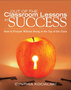 """How to Prosper Without Being at the Top of the Class - Author Cynthia Kocialski """"Out of the Classroom Lessons in Success"""" Virtual Book Tour Jan - March 2012"""