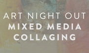 ART NIGHT OUT: MIXED MEDIA COLLAGING