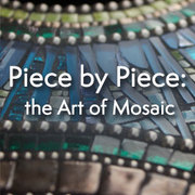 Piece by Piece: the Art of Mosaic