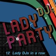 Lady DJs Party : 12 Lady DJs in a Row