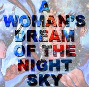"""นิทรรศการ """"ความฝันของหญิงสาวในยามราตรี"""" (A Woman's Dream of the Night Sky)"""