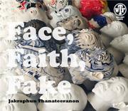 """นิทรรศการ """"ใบหน้า ศรัทธา ความลวง"""" (Face, Faith, Fake)"""