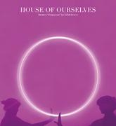 """นิทรรศการ """"บ้านของเราเอง"""" (House of Ourselves)"""