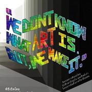 """นิทรรศการ """"WE DON'T KNOW WHAT ART IS. BUT, WE MAKE IT"""""""