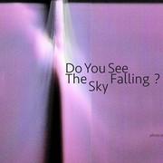 """นิทรรศการ """"Do You See The Sky Falling?"""""""