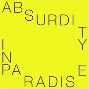 """นิทรรศการ """"ABSURDITY IN PARADISE"""""""