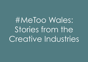 #MeToo Wales: Stories from the Creative Industries / #MeToo Cymru: Storïau gan Ddiwydiannau Creadigol