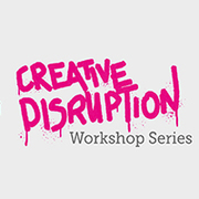 Creative Disruption Workshop Series