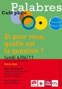 """Café philo Palabres du 6 juin 2011 : """"Et pour vous, quelle est la question ?"""""""