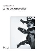 """Jean Louis Minot, """"le rire des gargouilles"""" (Chloe des Lys)"""