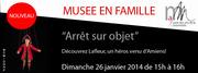 """Musée en Famille - """"Arrêt sur objet"""""""
