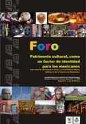 Foro, sobre: El Patrimonio cultural, como un factor de Identidad para los mexicanos.