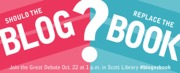 """York University Libraries Presents: The Great Debate """"Should the blog replace the book?"""""""
