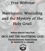 POSTPONED INDEFINITELY: Narcissistic Wounding and the Mystery of the Holy Grail with Jungian Kenneth Kimmel